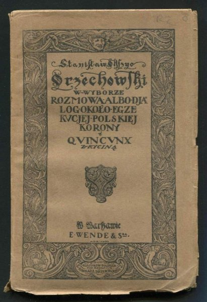 Orzechowski Stanisław [Okszyc] - Rozmowa albo dyjalog około egzekucyjej Polskiej Korony i Quincunx w wyborze. (Z ryciną).