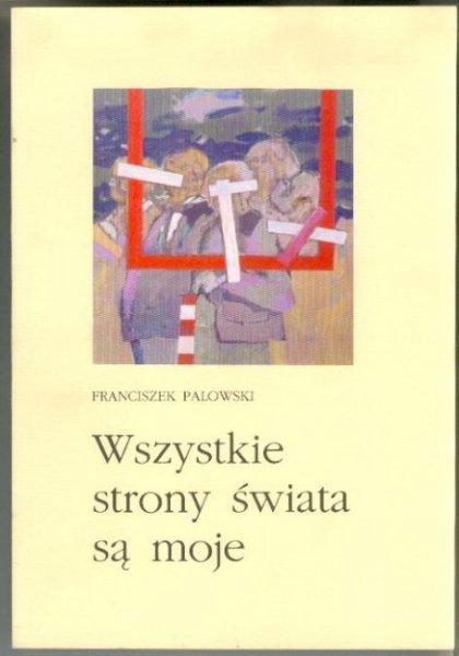 Palowski Franciszek - Wszystkie strony świata są moje. [Aleksander Janta-Połczyński]