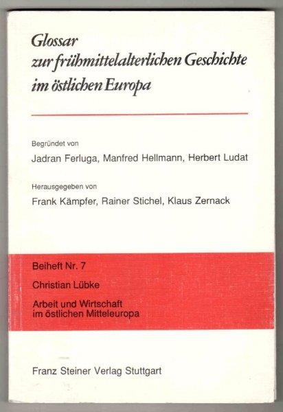 Glossar zur fruhmittelalterlichen Geschichte im ostlichen Europa. Beiheft nr 7: Christian Lubke - Arbeit und Witschaft im ostlichen Mitteleuropa