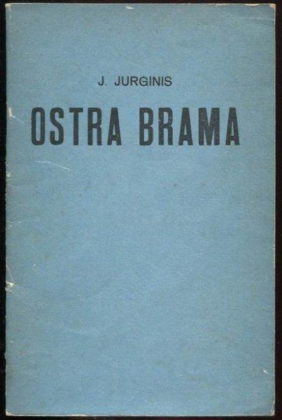 JURGINIS Juozas - Ostra Brama.