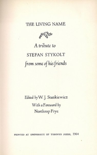 [Stykolt Stefan] - The living name. A tribute to Stefan Stykolt from some of his friends. Eduted by W. J. Stankiewicz. With a Foreword by Northrop Frye.