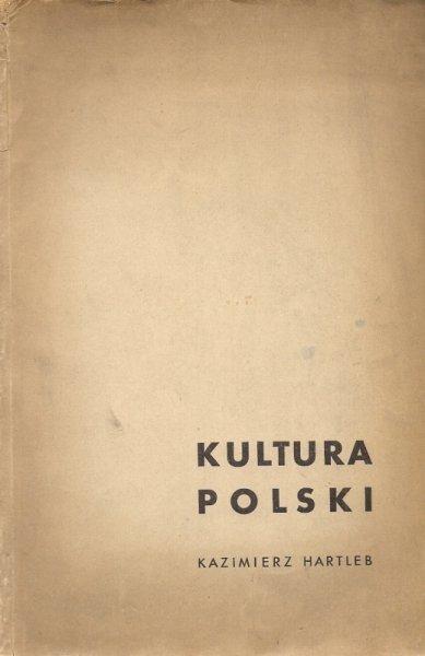 Hartleb Kazimierz - Kultura Polski od zarania dziejów po dni ostatnie.