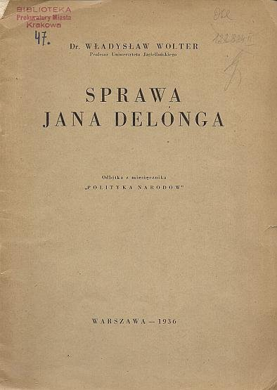 Wolter Władysław - Sprawa Jana Delonga. Odbitka z miesięcznika Polityka Narodów.