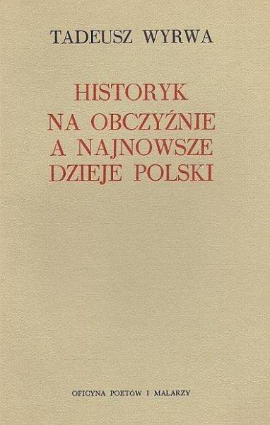 Wyrwa Tadeusz - Historyk na obczyźnie a najnowsze dzieje Polski.
