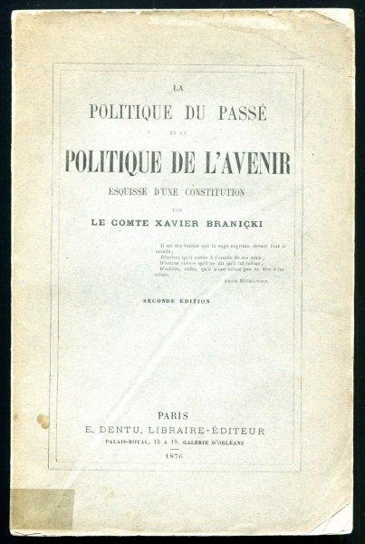 Branicki Xavier - La Politique du passeet la Politique de L'Avenir. Esquisse d'une constitution par...
