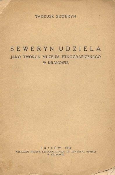 Seweryn Tadeusz  - Seweryn Udziela jako twórca Muzeum Etnograficznego w Krakowie.