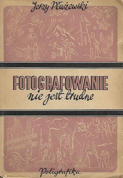Płażewski Jerzy - Fotografowanie nie jest trudne
