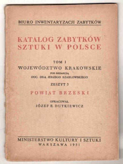 Katalog Zabytków Sztuki w Polsce. Tom I: Województwo krakowskie. Pod red. Jerzego Szablowskiego. Z.3: Powiat brzeski. Opracował Józef E.Dutkiewicz.
