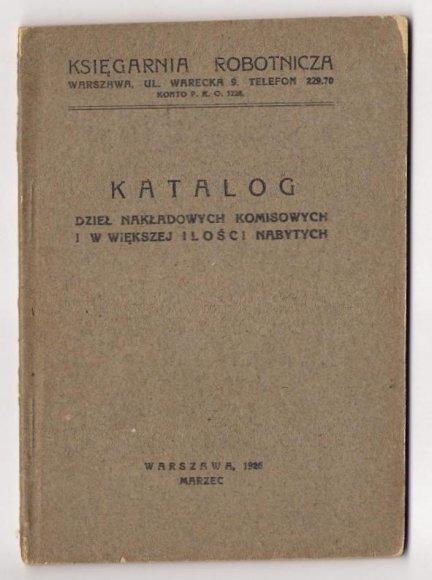 Ksiągarnia Robotnicza, Warszawa, ul. Warecka 8. Katalog dzieł nakłądowych i w większej ilości nabytych. III 1926.