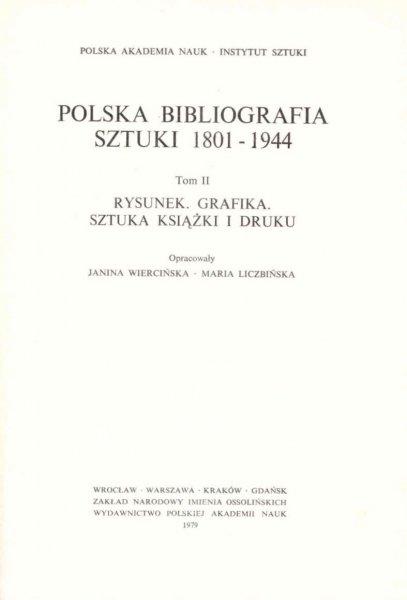 Wiercińska Janina, Liczbińska Maria [opracowanie] - Polska Bibliografia Sztuki 1801-1944. T.2: Rysunek. Grafika. Sztuka książki i druku.