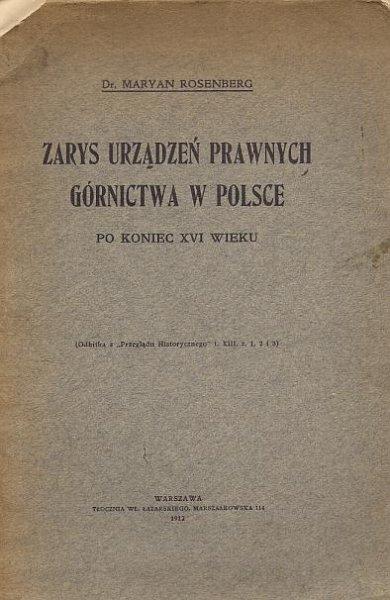 Rosenberg Maryan - Zarys urządzeń prawnych górnictwa w Polsce po koniec XVI wieku.