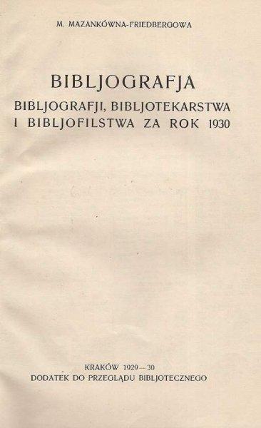 Mazankówna-Friedbergowa M. - Bibljografja bibljografji, bibljotekarstwa i bibljofilstwa za rok 1930.