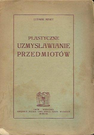 Misky Ludwik - Plastyczne uzmysławianie przedmiotów. Część I. Martwa natura.