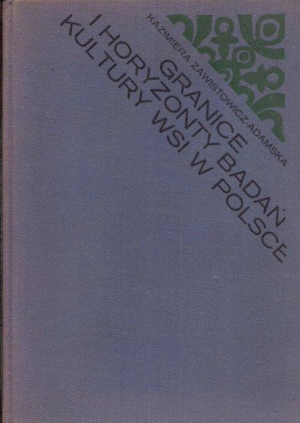 Zawistowicz-Adamska Kazimiera - Granice i horyzonty badań kultury wsi w Polsce.