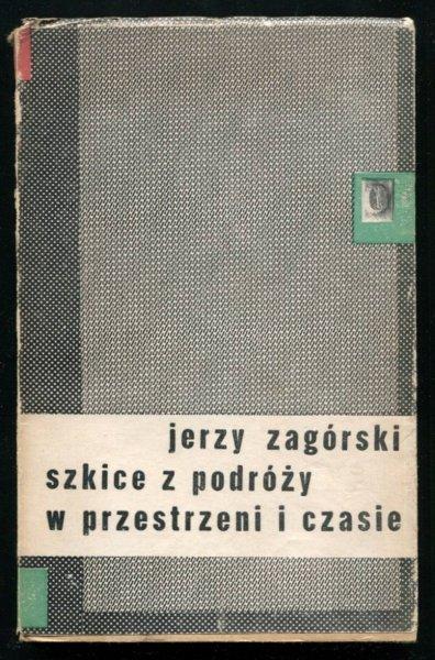 Zagórski Jerzy - Szkice z podróży w przestrzeni i czasie.