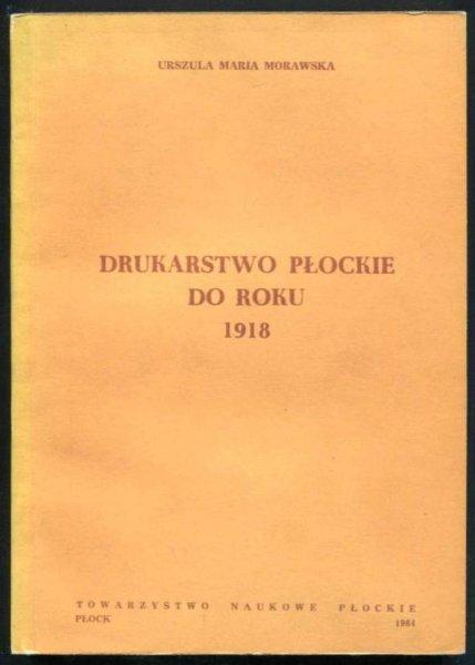 Morawska Urszula Maria - Drukarstwo płockie do roku 1918.
