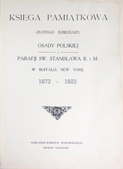 Księga pamiątkowa Złotego Jubileuszu Osady Polskiej Parafji sw. Stanisława B. i M. w Buffalo, New York 1873-1923.