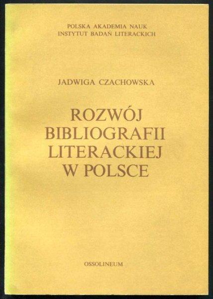 Czachowska Jadwiga - Rozwój bibliografii literackiej w Polsce.