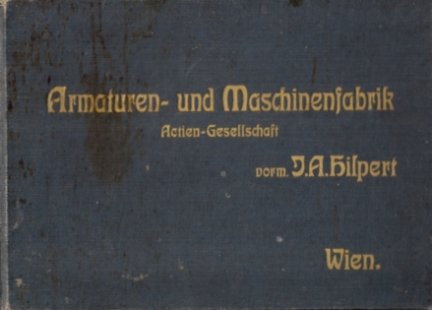 Armaturen- und Maschinen- Fabrik. Actien-Gesellschaft Wien.