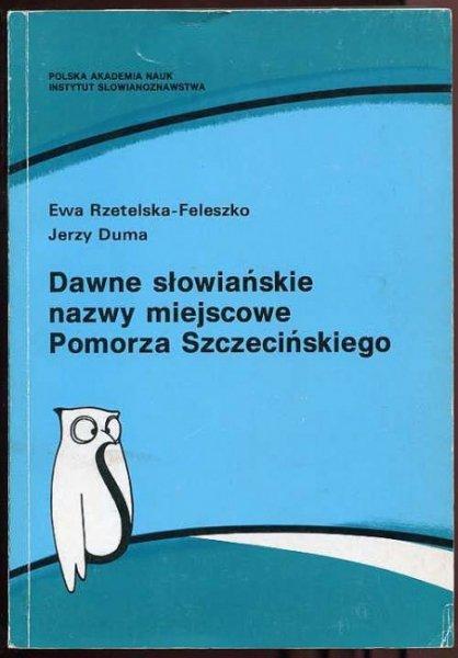 Rzetelska-Feluszko Ewa, Duma Jerzy - Dawne słowiańskie nazwy miejscowe Pomorza Szczecińskiego
