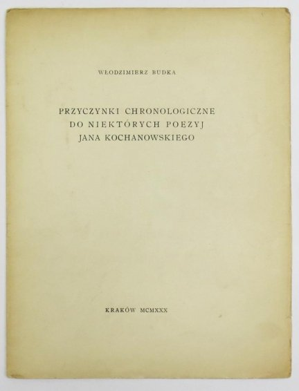 Budka Włodzimierz -  Przyczynki chronologiczne do niektórych poezyj Jana Kochanowskiego.