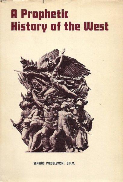 Wróblewski Sergius - A Prophetic History of the West.