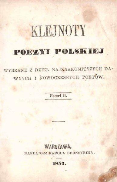 Klejnoty poezyi polskiej wybrane z dzieł najznakomitszych nowoczesnych poetów. Poczet [1]-6.