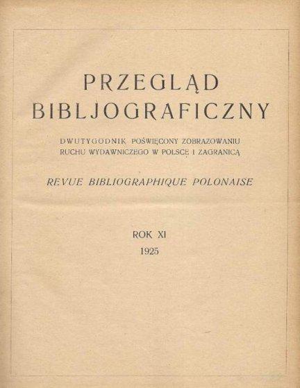 Przegląd Bibljograficzny. Dwutygodnik poświęcony zobrazowaniu ruchu wydawniczego w Polsce i zagranicą. R. 11: 1925.