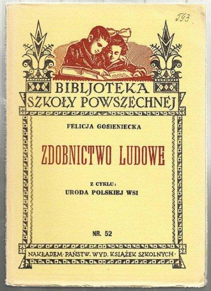 Gosieniecka Felicja - Zdobnictwo ludowe [Biblioteka Szkoły Powszechnej].