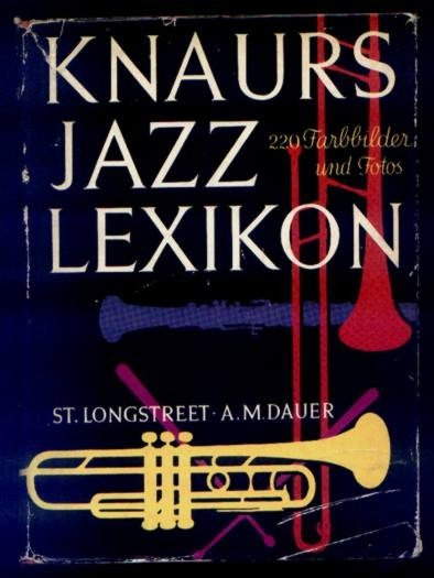 Longstreet Stephen, Dauer Alfons M. - Knaurs Jazz Lexikon. 170 Zeichnungen [...], 1100 Stichwörter, 60 Fotos