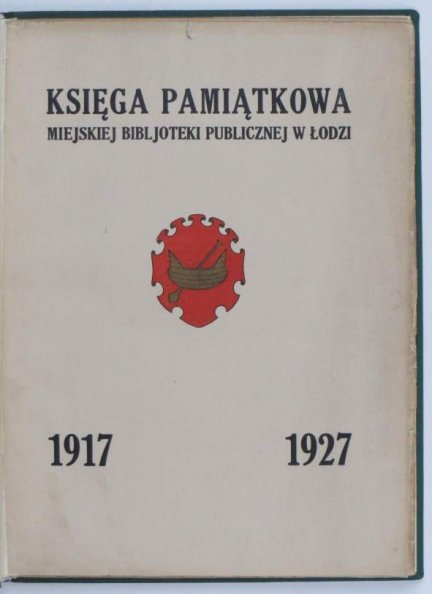 Augustyniak Jan - Księga pamiątkowa Miejskiej Bibljoteki Publicznej w Łodzi 1917-1927.