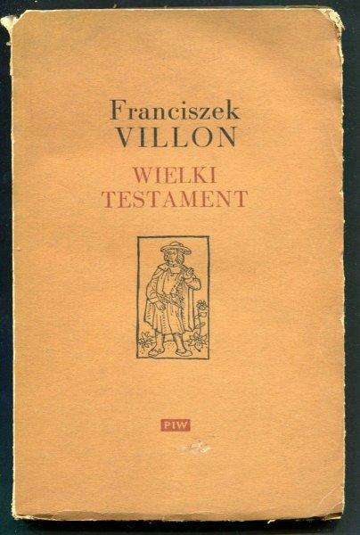 Villon Franciszek - Wielki testament. Zdobiła drzeworytami Maria Hiszpańska. 1954.