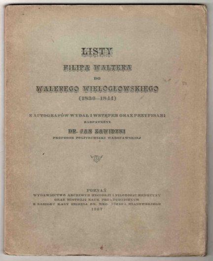 Listy Filipa Waltera do Walerego Wielogłowskiego (1836-1844) z autografów wydał i wstępem oraz przypisami zaopatrzył Jan Zawidzki