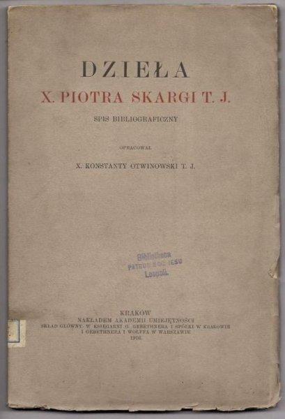 Otwinowski Konstanty - Dzieła x. Piotra Skargi T. J. Spis bibliograficzny. 1916.