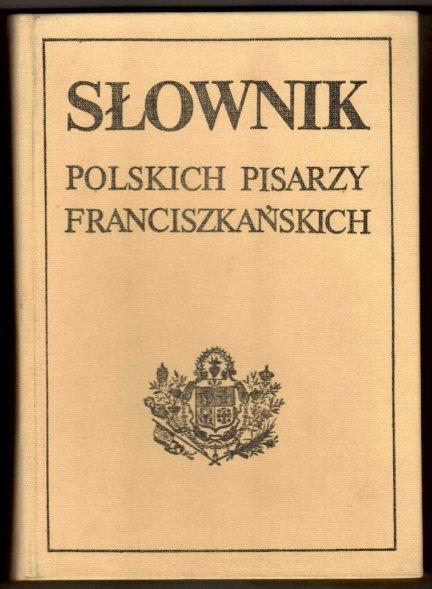 Słownik polskich pisarzy franciszkańskich.