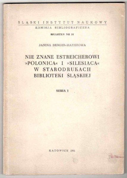 Berger-Mayerowa Janina - Nie znane Estreicherowi Polonica i Silesiana w starodrukach Bibliot. Śląskiej. Seria 1.
