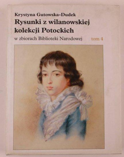 Gutowska-Dudek K. Rysunki z wilanowskiej kolekcji Potockich w zbiorach Biblioteki Narodowej. T.1-4