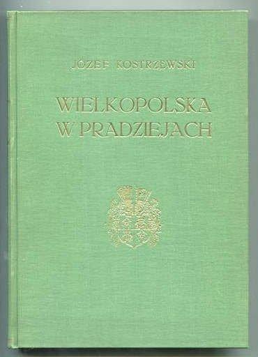 Kostrzewski Józef - Wielkopolska w pradziejach