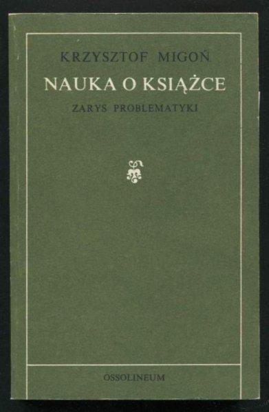 Migoń Krzysztof - Nauka o książce. Zarys problematyki.