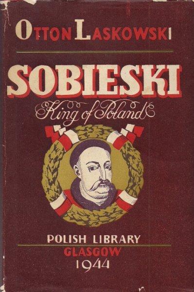 Laskowski Otton - Sobieski King of Poland. Translated by F. C. Anstruther. 16 Illustrations. Foreword by Professor Bruce Boswell.