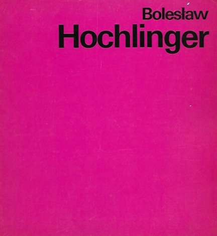 [katalog]. Biuro Wystaw Artystycznych w Łodzi, Związek Polskich Artystów Plastyków. Bolesław Hochlinger wystawa jubileuszowa malarstwa, grafiki, rysunku, VI 1976