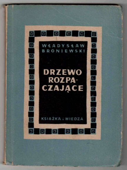 Broniewski Władysław - Drzewo rozpaczające.