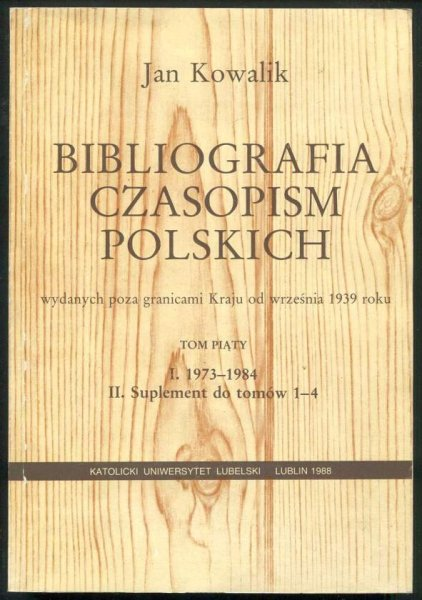 Kowalik Jan - Bibliografia czasopism polskich wydanych poza granicami Kraju od września 1939 roku. T. 5.