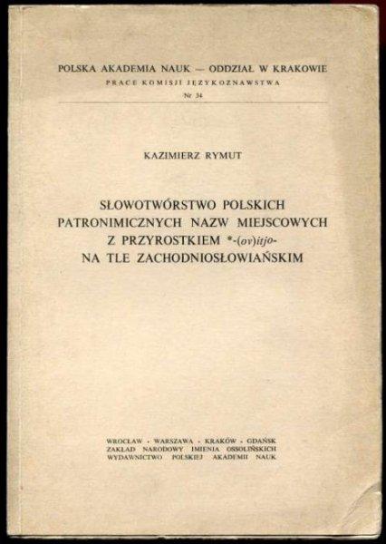 Rymut Kazimierz - Słowotwórstwo polskich patronimicznych nazw miejscowych