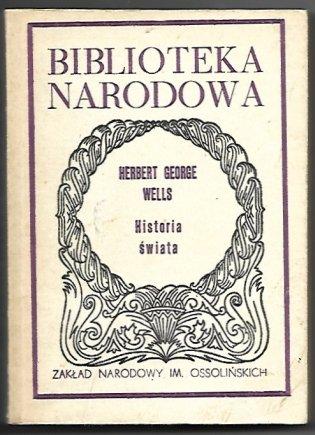 Wells Herbert George - Historia świata. Przekład Jan Parandowski. Wstęp i przypisy Juliusz K. Palczewski.