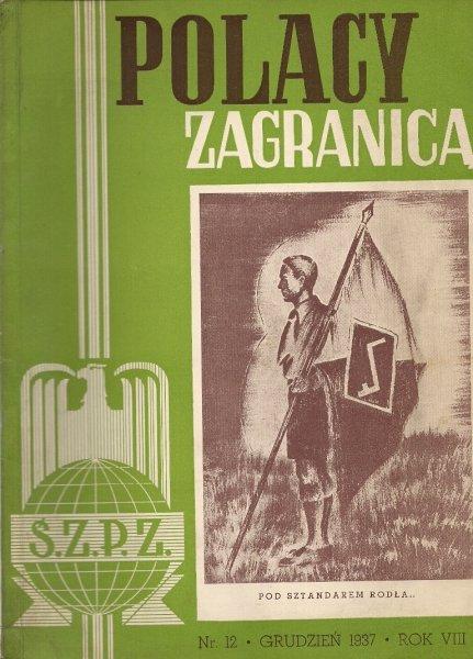 Polacy Zagranicą. Organ Światowego Związku Polaków z Zagranicy. R. 8, nr 12: XII 1937.