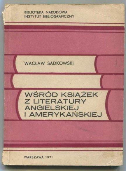 Sadkowski Wacław - Wśród książek z literatury angielskiej i amerykańskiej. Poradnik bibliograficzny.