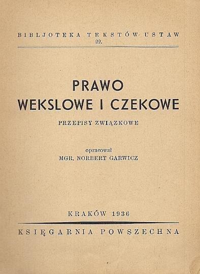 Garwicz Norbert - Prawo wekslowe i czekowe. Przepisy związkowe. Opracował ...