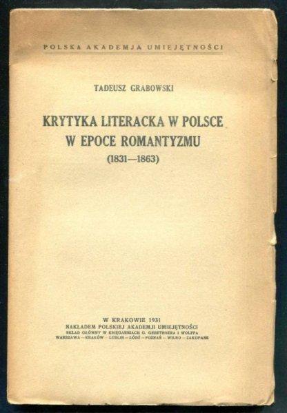 Grabowski Tadeusz - Krytyka literacka w Polsce w epoce romantyzmu (1831-1863)