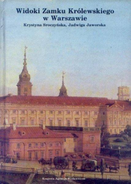 Sroczyńska Krystyna, Jaworska Jadwiga - Widoki Zamku Królewskiego w Warszawie. Materiały ikonograficzne w malarstwie, rysunku i grafice (1581-1939)